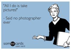 Photographer Meme Someecards #meme #photographer #funny