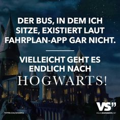 The bus in which I am sitting does not exist according to the timetable app. Maybe it's finally time to Hogwarts - Spaß // VISUAL STATEMENTS® - Zitate Always Harry Potter, Harry Potter Quotes, Harry Potter Fan Art, Harry Potter World, Hogwarts, Funny Quotes, Funny Memes, Jokes, Harry Potter Jk Rowling