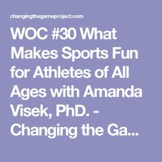 WOC #30 What Makes Sports Fun for Athletes of All Ages with Amanda Visek, PhD. - Changing the Game Project