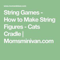 String Games - How to Make String Figures - Cats Cradle   Momsminivan.com