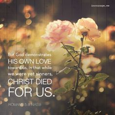 (Romans God shows his love for us in that while we were still sinners, Christ died for us. Bible Verses Quotes, Encouragement Quotes, Bible Scriptures, Mormon Quotes, Spiritual Encouragement, Biblical Quotes, Religious Quotes, Meaningful Quotes, Romans 5 8