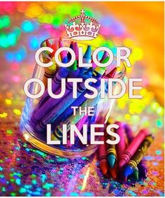 Color outside the lines. #rainbow #color #quotes #inspiration