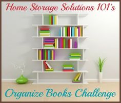 Step by step instructions for organizing books, including children's books and library books in your home.