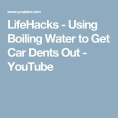 LifeHacks - Using Boiling Water to Get Car Dents Out - YouTube
