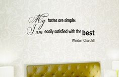 Wall Vinyl Decal Quote Sticker Home Decor Art Mural My tastes are simple: I am easily satisfied with the best Winston Churchill Z139 WisdomDecalHouse http://www.amazon.com/dp/B00ML2T5MO/ref=cm_sw_r_pi_dp_oa55tb0EJWA1T