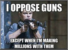 Yup Matt Damon  (Jason Bourne) said he opposed guns.
