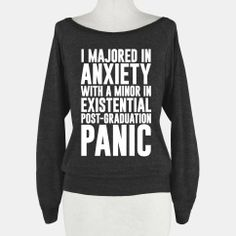 I Majored In Anxiety With A Minor In Existential Post-Graduation Panic   HUMAN   T-Shirts, Tanks, Sweatshirts and Hoodies