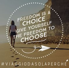 Freedom is a choice, give yourself the freedom to chose.