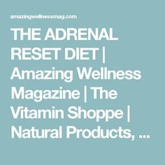 THE ADRENAL RESET DIET | Amazing Wellness Magazine | The Vitamin Shoppe | Natural Products, Nutritional Supplements, Beauty Products, Fitness, Natural Food