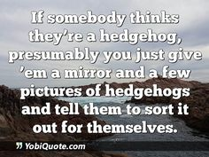 If somebody thinks they're a hedgehog, presumably you just give 'em a mirror and a few pictures of hedgehogs and tell them to sort it out for themselves.