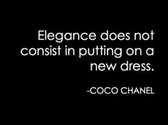 Elegance does not consist in putting on a new dress