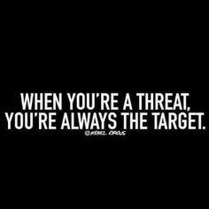Ah but if you can keep your threats within slight view you can overcome anything...and if you destroy all your threats then your obviously living in lala land meaning  you don't really put yourself on much of a pedestal if you really believe you no longer have threats after destruction or that being a target or targeted could leave you forever down... just sayin :)