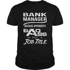 Bank Manager Because Apparently Badass Isn't A Job Title T- Shirt  Hoodie Bank Manager