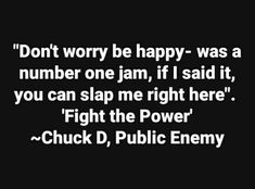 #publicenemy #fightthepower #chuckd #rap #hiphop #music #dotherightthing #spikelee #1989 #dontworrybehappy #bobbymcferrin Fight The Power, Spike Lee, Music Mix, Don't Worry, Hiphop, Rap, Sayings, Lyrics, Hip Hop
