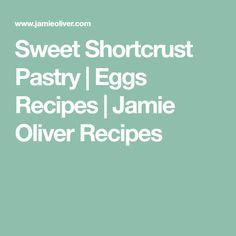 Sweet Shortcrust Pastry   Eggs Recipes   Jamie Oliver Recipes