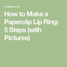 How to Make a Paperclip Lip Ring: 5 Steps (with Pictures)