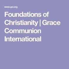 Foundations of Christianity | Grace Communion International