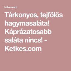 Tárkonyos, tejfölös hagymasaláta! Káprázatosabb saláta nincs! - Ketkes.com