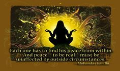 Each one has to find his peace from within.  And peace - to be real - must be unaffected by outside circumstances.