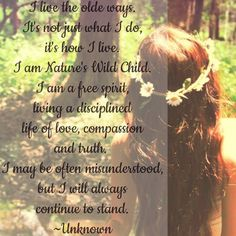 I live the olde ways. It's not just what I do it's how I live. I am Nature's…