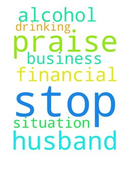 Praise The Lord please pray for my husband to stop - Praise The Lord please pray for my husband to stop drinking alcohol and for his business and for our financial situation Posted at: https://prayerrequest.com/t/ETi #pray #prayer #request #prayerrequest
