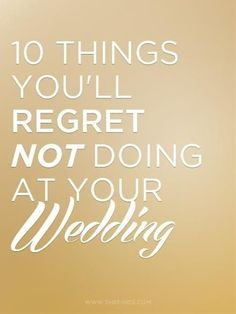 10 Things Youll Regret NOT Doing At Your Wedding.