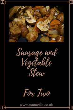 Sausage stew for two. Tasty winter food. Leftovers recipe, make after a roast dinner!