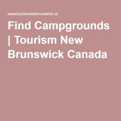 Find Campgrounds | Tourism New Brunswick Canada New Brunswick Canada, Tourism, Explore, Turismo, Travel, Exploring, Traveling