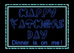 HAPPY FATHER'S DAY - DINNER ON ME Greeting Card