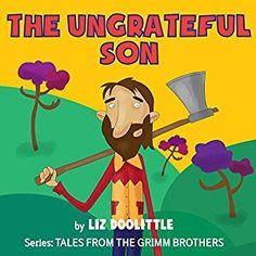 Amazon.com: The Ungrateful Son: Grimm Brothers Tale (Audible Audio Edition): Liz Doolittle, Rebecca Meszaros, UNITEXTO LLC: Books