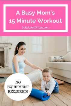 15 minute quick workout, busy mom workout, fitness for busy women, squeeze in workout during the day, fast workout, daily workout plan, exercise plan for busy moms, weight loss for busy moms, no equipment workout, workout at home