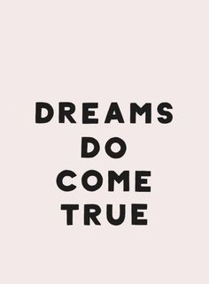 Dreams do come true | 47 of the Best Inspirational Quotes | Lifestyleofyourdesign.com @Lifeofyrdesign