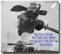 The very things that hold you down are going to lift you up - Timothy Mouse in Dumbo  magicaladventurestravel.com