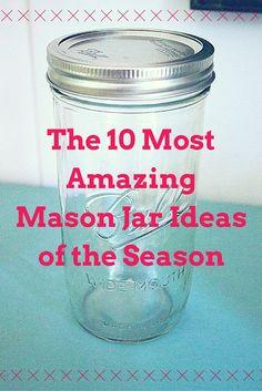 10 amazing mason jar ideas of the season.
