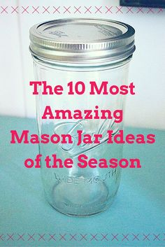 10 amazing mason jar ideas of the season.