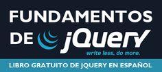 Fundamentos de jQuery. Hoy les enseñamos un aporte de la comunidad de diseñadores y desarrolladores web: Fundamentos de jQuery, un libro-web totalmente en español para aprender jQuery desde cero.  http://www.formaciononlinegratis.net/blog/wp-content/uploads/2013/03/libro-jquery.png