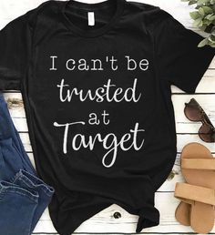 I cant be trusted T-shirt - Funny Mom Shirts - Ideas of Funny Mom Shirts - Vinyl Shirts, Mom Shirts, Shirts With Sayings, Cute Shirts, Funny Shirts, Family Shirts, Sibling Shirts, Look T Shirt, Shirt Style