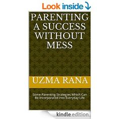 Amazon.com: Parenting A Success Without Mess: Some Parenting Strategies Which Can Be Incorporated into Everyday Life eBook: Uzma Rana: Kindle Store Parenting Books, Child Development, Mom And Dad, Kindle, Dads, Success, Relationship, Canning, Amazon
