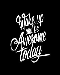 Wake up and be awesome today. thedailyquotes.com
