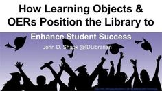 How Learning Objects & OERs Position the Library to Enhance Student S…