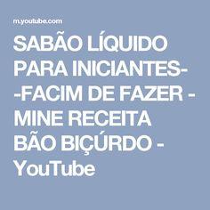 SABÃO LÍQUIDO PARA INICIANTES- -FACIM DE FAZER - MINE RECEITA BÃO BIÇÚRDO - YouTube