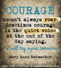 Courage doesn't always roar. | Subscribe to the #WWOTD at letstalkaboutwork.tv #quote