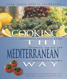 Cooking The Mediterranean Way  t h e t h e easy menu ethnic cookbooks culturally authentic foods vegetarian recipes including low-fat a n d A L I S O N B E H N K E I N C O N S U LTAT I O N W I T H A N N A A N D L A Z A RO S C H R I S TO F O R I D E S mediterranean w a y t h e