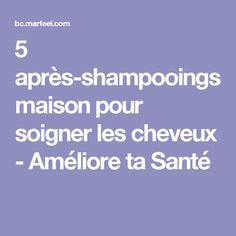 5 après-shampooings maison pour soigner les cheveux - Améliore ta Santé