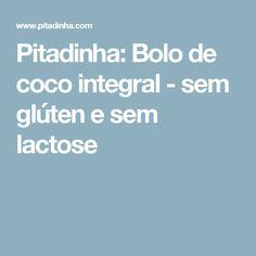 Pitadinha: Bolo de coco integral - sem glúten e sem lactose