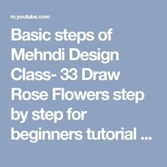 Class 33 Basic Steps Of Mehndi Design Draw Rose Flowers Step By Step For  Beginners Tutorial