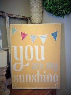 Here is a new design that is on one of our 12x18 boxed wood frames. You are my sunshine! What a great sign to see first thing in the morning. Great for