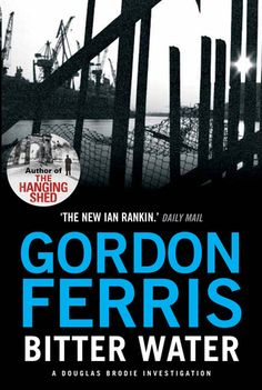 """Gordon Ferris: Bitter Water. From the Douglas Brodie series. """"This is a declaration to the people of Glasgow. The police are useless and corrupt. We are taking it into our own hands: The Glasgow Marshals."""""""