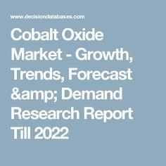 Cobalt Oxide Market - Growth, Trends, Forecast & Demand Research Report Till 2022