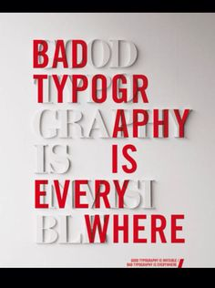 This is a picture I found of a poster design off of sixrevisions.com. The typeface is a sans serif on top of a serif old style font. The poster's message is talking about how good typography seems to be small in numbers and hard to find, where there is plenty of bad typography out there. The layout is important because it takes a basic type layout and puts the sand serif in a bold red over the message to create a new one. I can use this in the future creating something new from something…